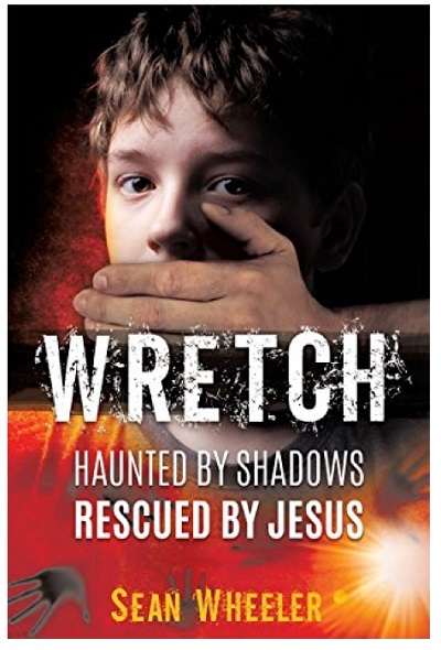 Wretch: Haunted by Shadows - Rescued by Jesus - book author Sean